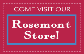 Come visit our Rosemont store!